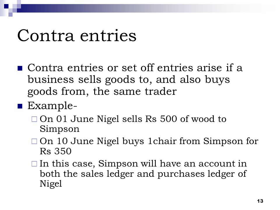 Contra entries Contra entries or set off entries arise if a business sells goods to, and also buys goods from, the same trader.
