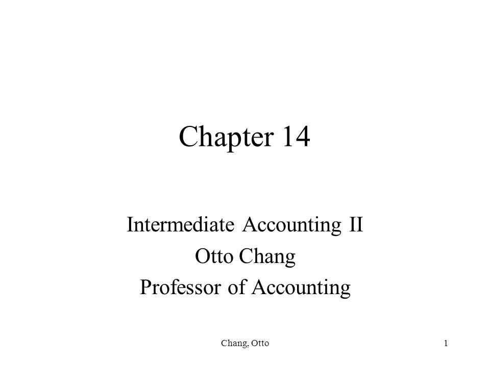 Intermediate Accounting II Otto Chang Professor of Accounting