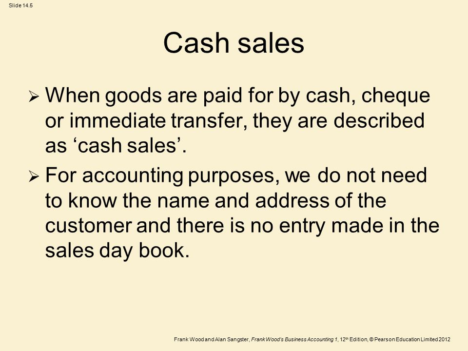 Cash sales When goods are paid for by cash, cheque or immediate transfer, they are described as 'cash sales'.