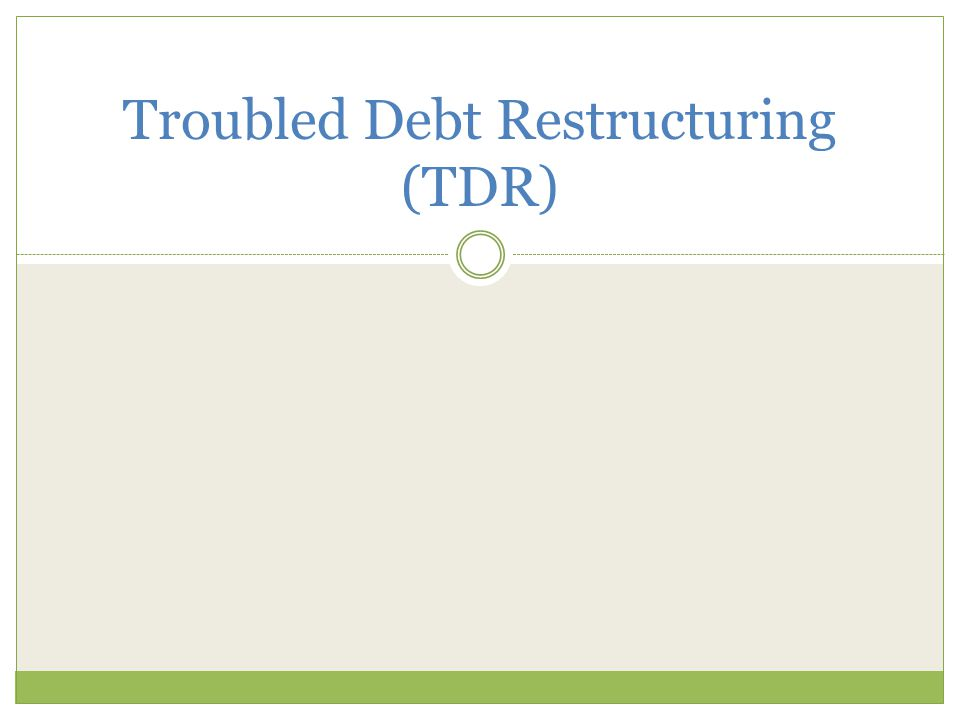 Troubled Debt Restructuring (TDR)