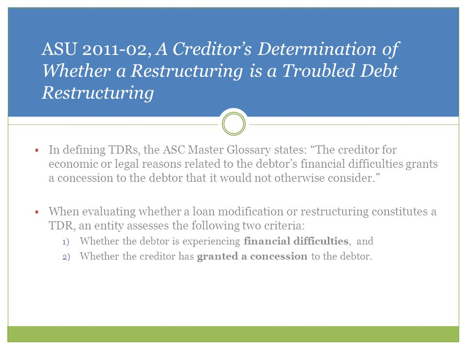 ASU , A Creditor's Determination of Whether a Restructuring is a Troubled Debt Restructuring
