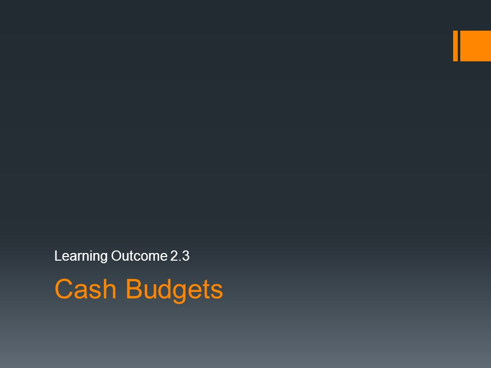 Learning Outcome 2.3 Cash Budgets