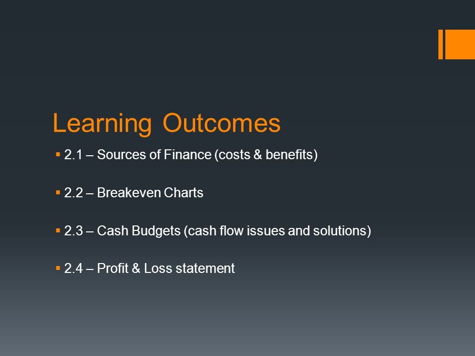 Learning Outcomes 2.1 – Sources of Finance (costs & benefits)