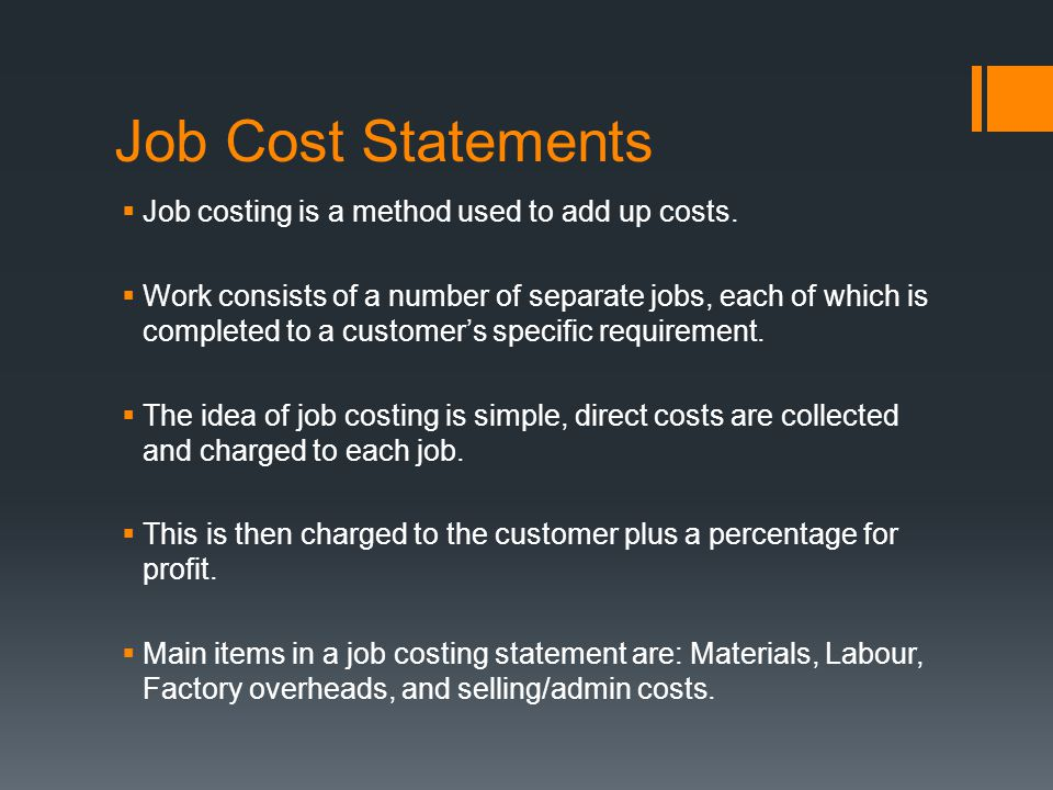 Job Cost Statements Job costing is a method used to add up costs.
