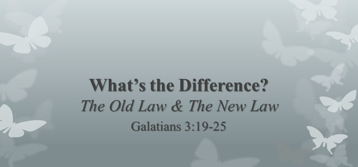 What's the Difference The Old Law & The New Law