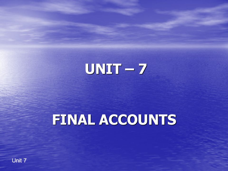 UNIT – 7 FINAL ACCOUNTS