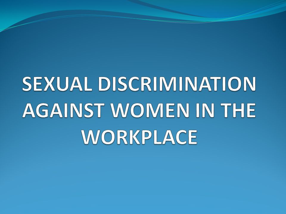 discrimination against women in workplace essay In the workplace, women are frequently subjected to subtle discrimination by both sexes on a note of contradiction, women are not only discriminated against for being pretty or provocative they are also discriminated against for being not pretty enough, too old, or, in some positions (especially.