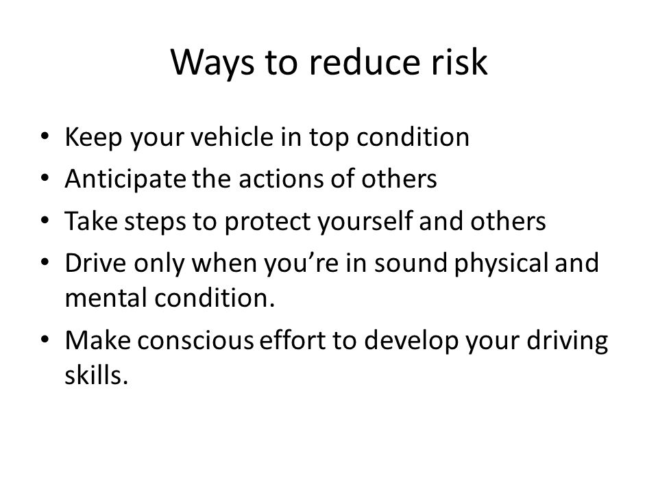 Ways to reduce risk Keep your vehicle in top condition