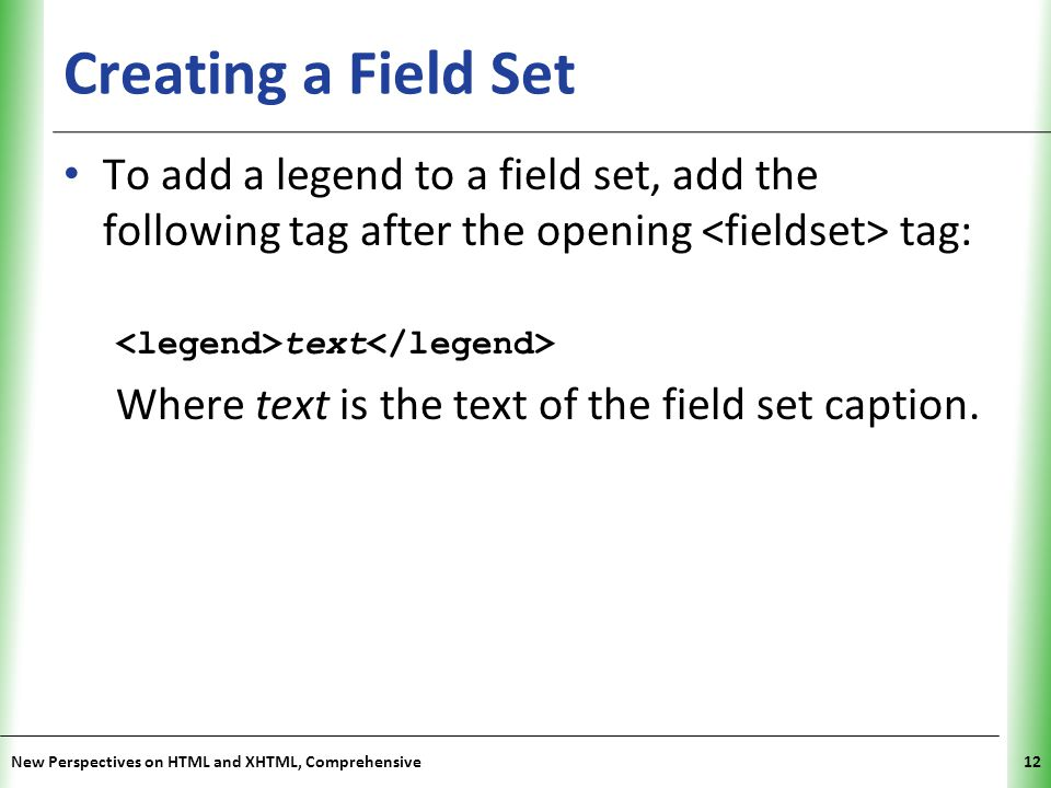 Creating a Field Set To add a legend to a field set, add the following tag after the opening <fieldset> tag: