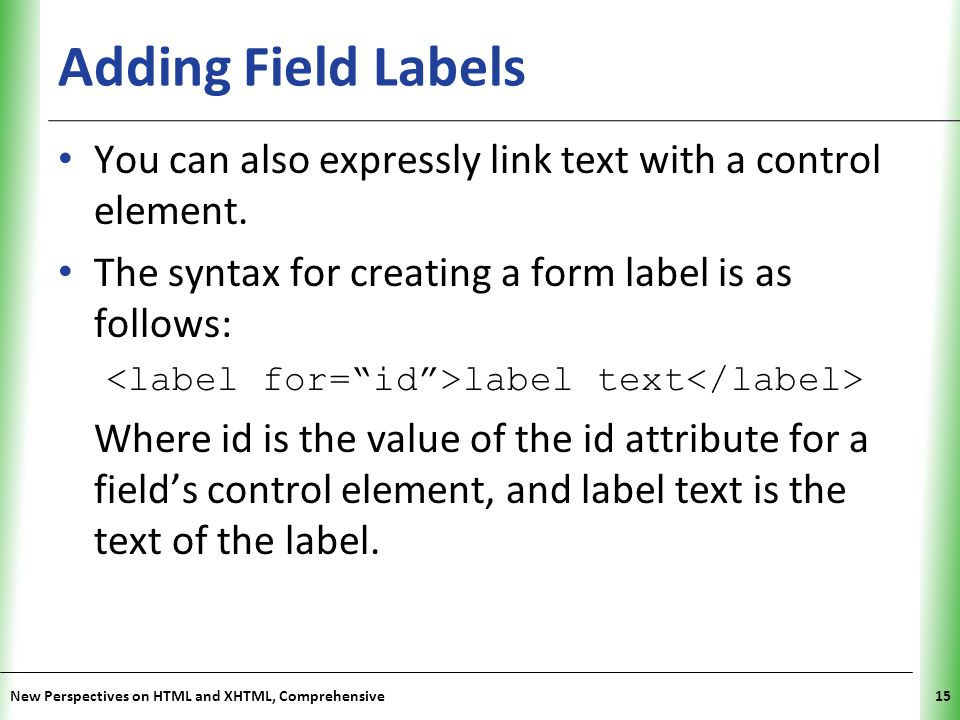 Adding Field Labels You can also expressly link text with a control element. The syntax for creating a form label is as follows: