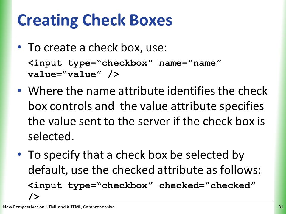 Creating Check Boxes To create a check box, use: