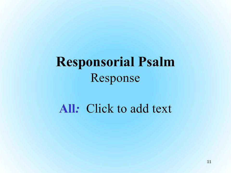 Responsorial Psalm Response All: Click to add text