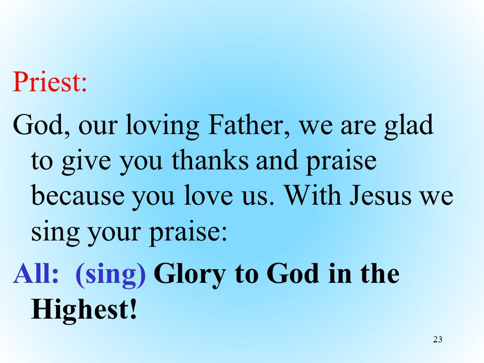 Priest: God, our loving Father, we are glad to give you thanks and praise because you love us.