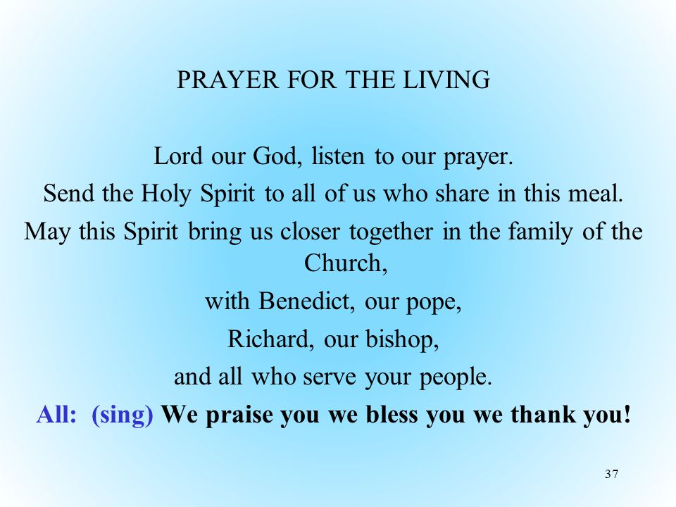 PRAYER FOR THE LIVING Lord our God, listen to our prayer