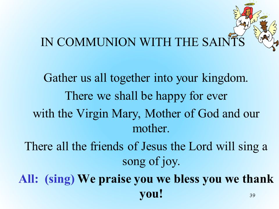 IN COMMUNION WITH THE SAINTS Gather us all together into your kingdom