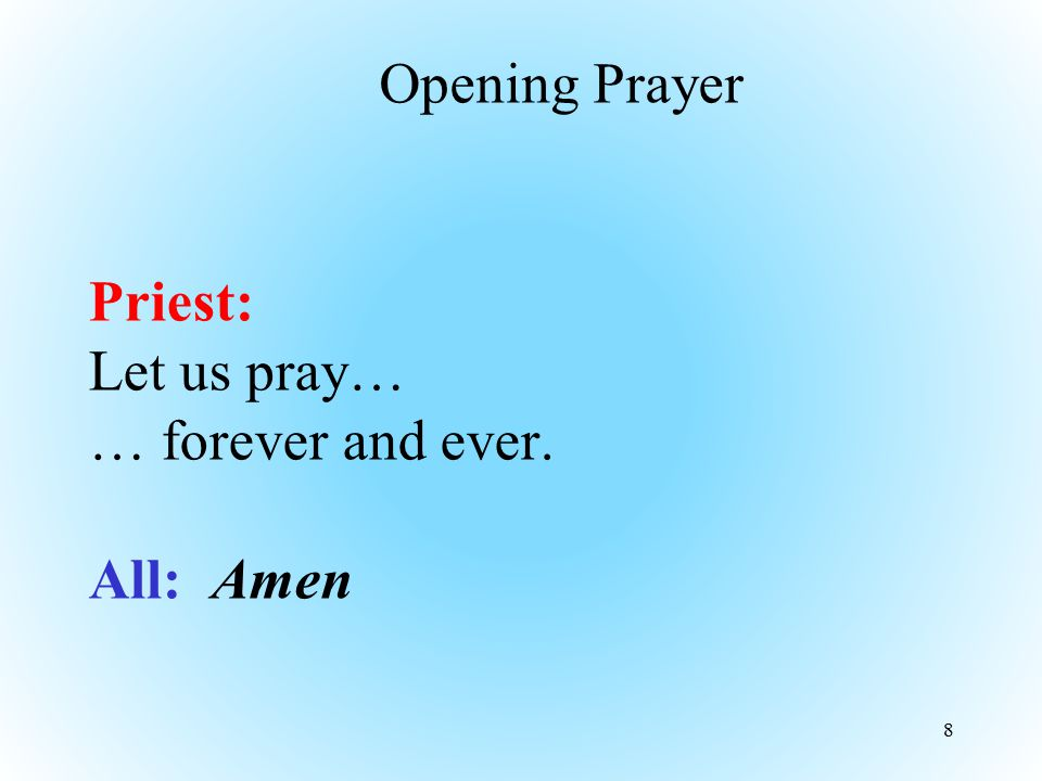 Priest: Let us pray… … forever and ever. All: Amen