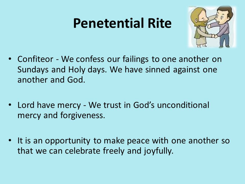 Penetential Rite Confiteor - We confess our failings to one another on Sundays and Holy days. We have sinned against one another and God.