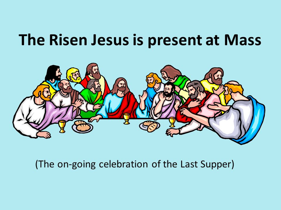 The Risen Jesus is present at Mass