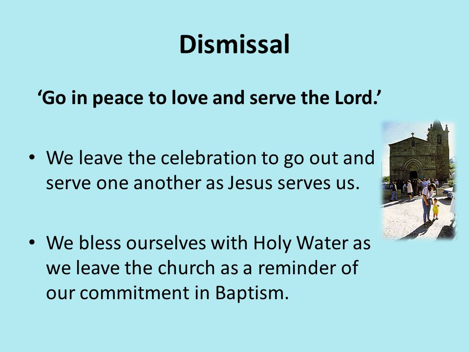 'Go in peace to love and serve the Lord.'