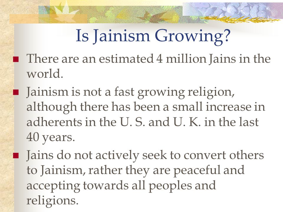 Is Jainism Growing There are an estimated 4 million Jains in the world.