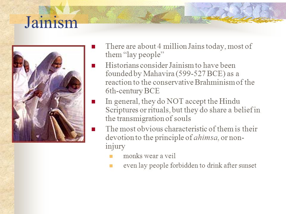 Jainism There are about 4 million Jains today, most of them lay people