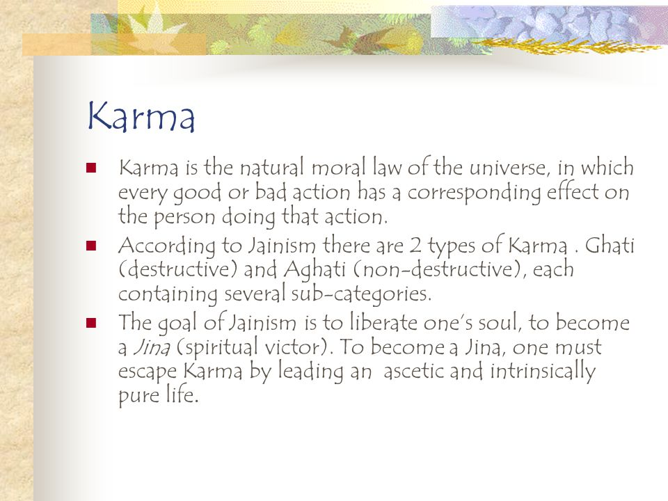 Karma Karma is the natural moral law of the universe, in which every good or bad action has a corresponding effect on the person doing that action.