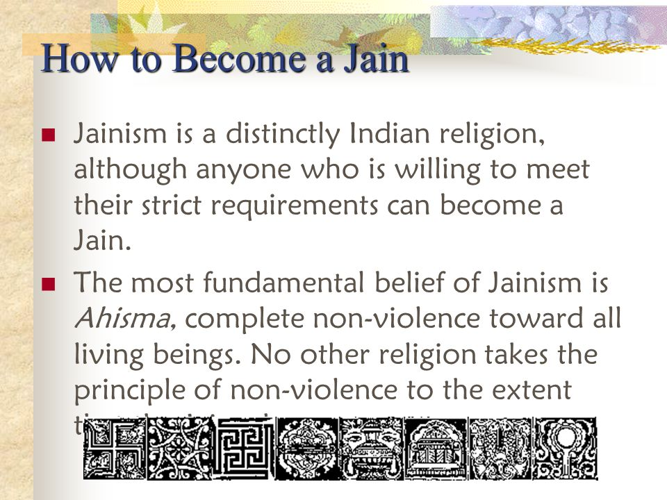 How to Become a Jain Jainism is a distinctly Indian religion, although anyone who is willing to meet their strict requirements can become a Jain.