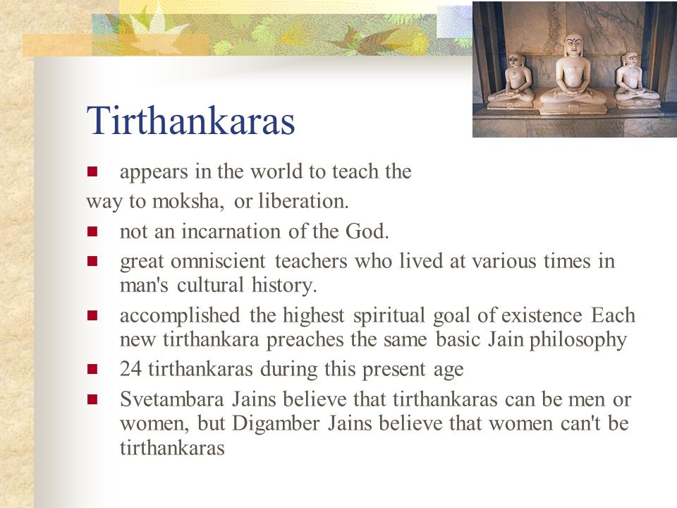 Tirthankaras appears in the world to teach the