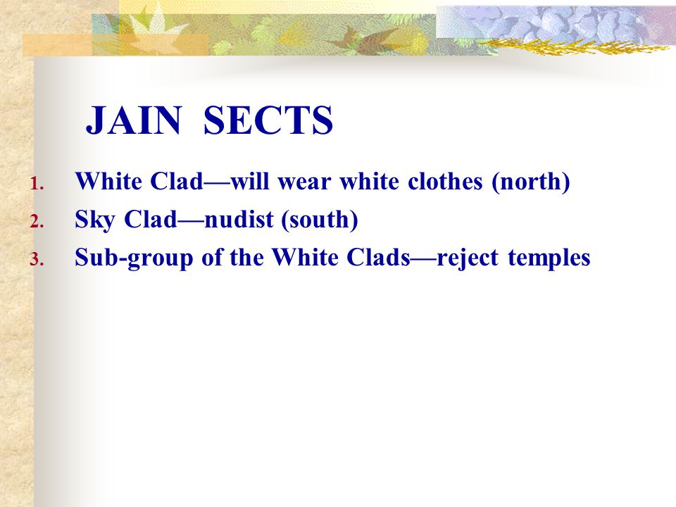 JAIN SECTS White Clad—will wear white clothes (north)