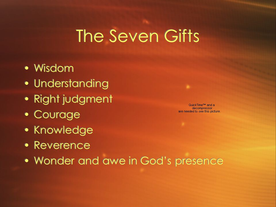 The Seven Gifts Wisdom Understanding Right judgment Courage Knowledge