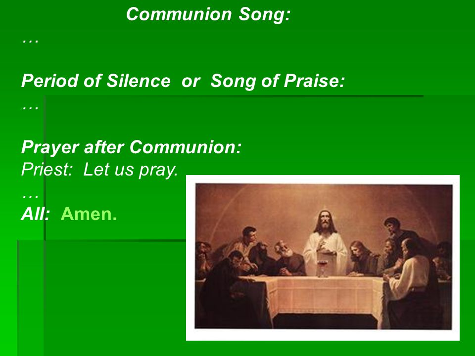 Communion Song: … Period of Silence or Song of Praise: Prayer after Communion: Priest: Let us pray. …
