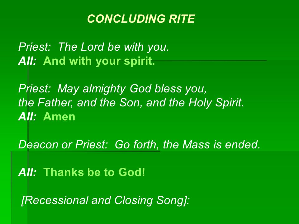 CONCLUDING RITE Priest: The Lord be with you. All: And with your spirit.
