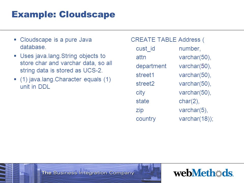 Example: Cloudscape Cloudscape is a pure Java database.