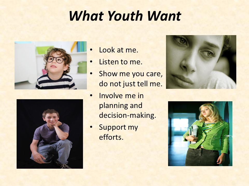 What Youth Want Look at me. Listen to me.