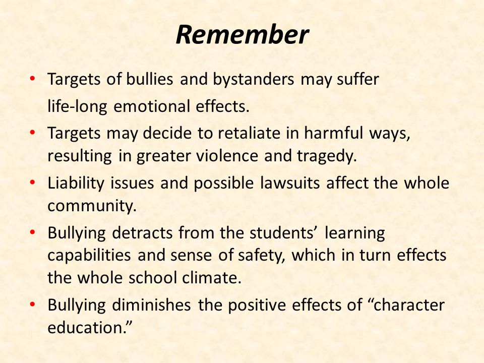 Remember Targets of bullies and bystanders may suffer