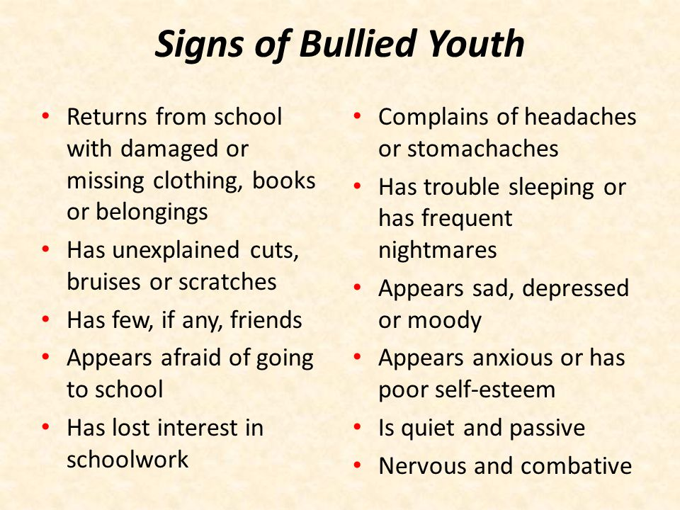 Signs of Bullied Youth Returns from school with damaged or missing clothing, books or belongings. Has unexplained cuts, bruises or scratches.