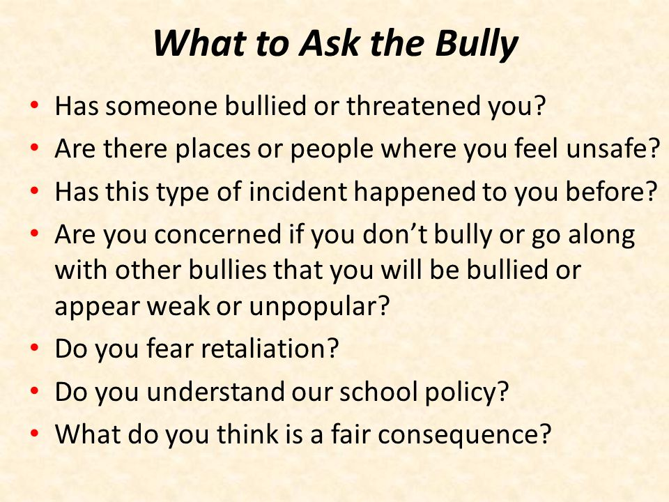 What to Ask the Bully Has someone bullied or threatened you