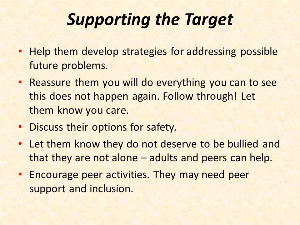 Supporting the Target Help them develop strategies for addressing possible future problems.