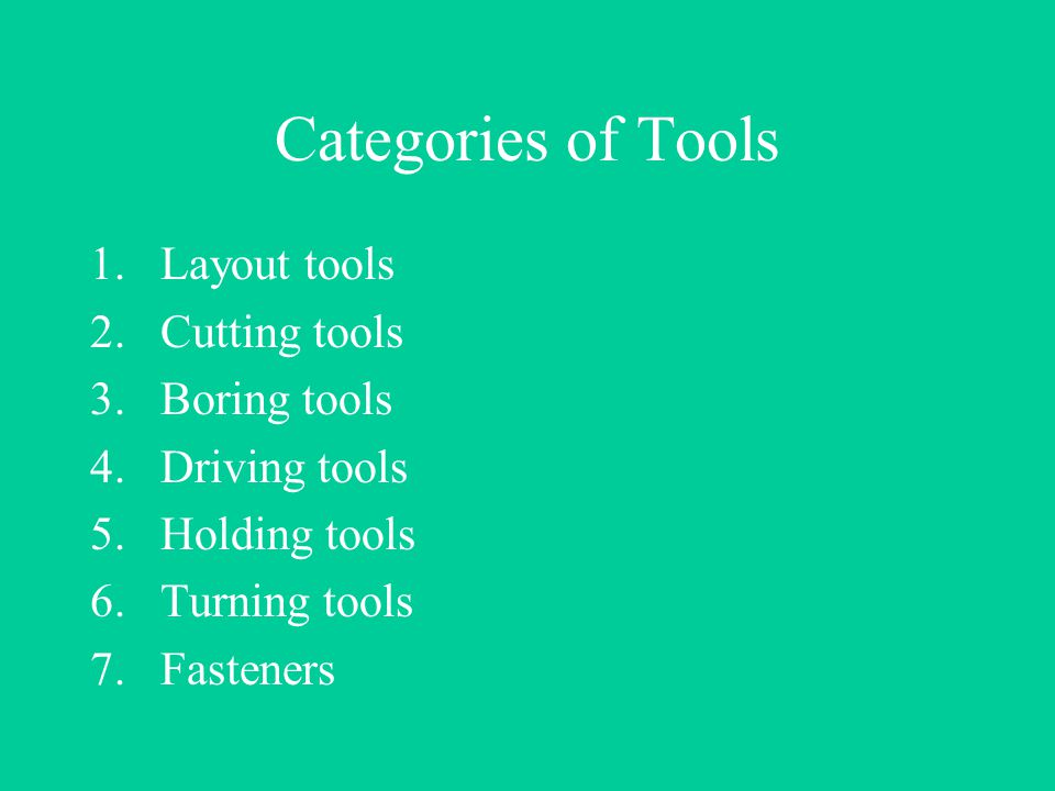Categories of Tools Layout tools Cutting tools Boring tools
