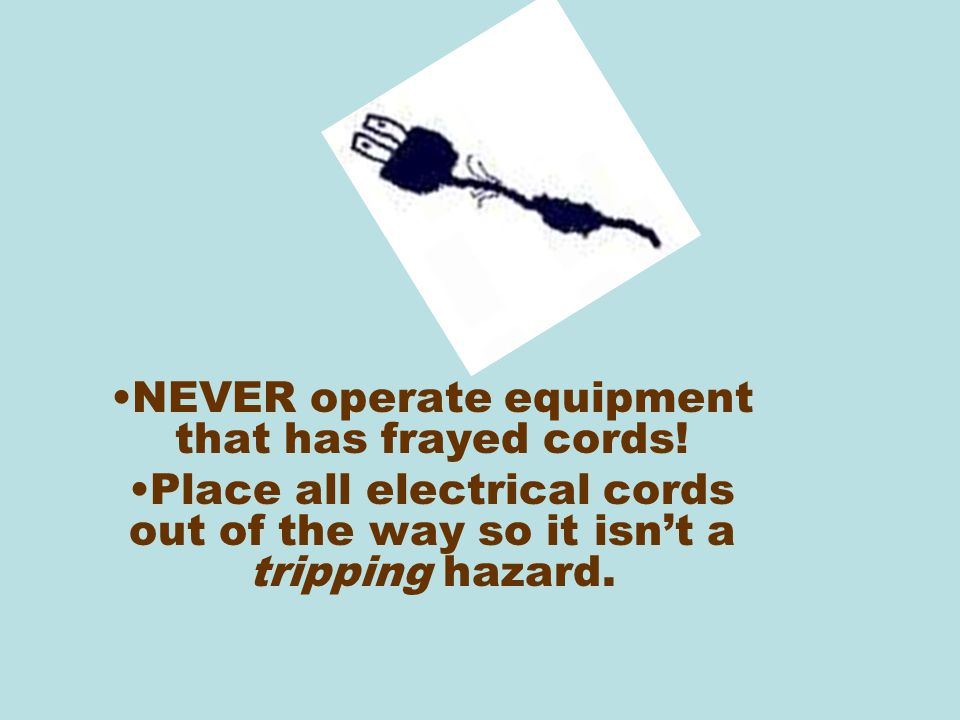 NEVER operate equipment that has frayed cords!