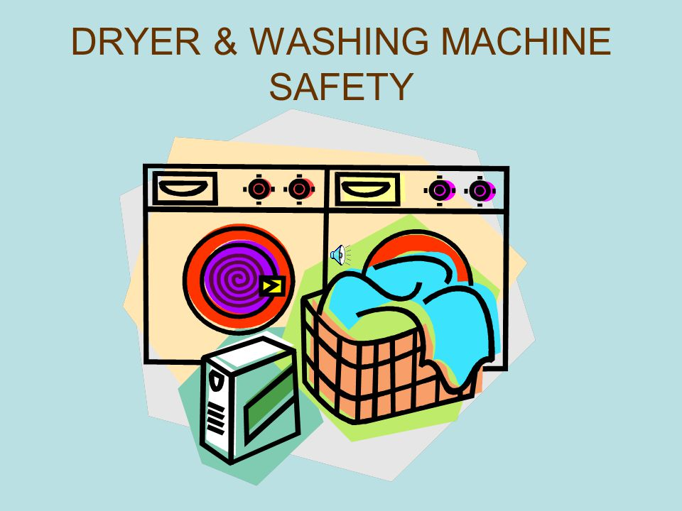 DRYER & WASHING MACHINE SAFETY