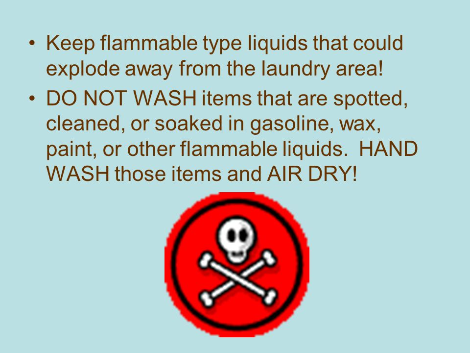 Keep flammable type liquids that could explode away from the laundry area!