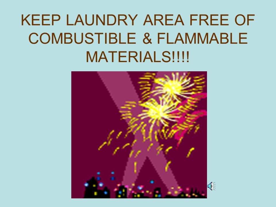 KEEP LAUNDRY AREA FREE OF COMBUSTIBLE & FLAMMABLE MATERIALS!!!!