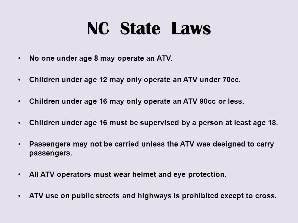 NC State Laws No one under age 8 may operate an ATV.