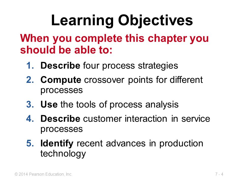 Learning Objectives When you complete this chapter you should be able to: Describe four process strategies.