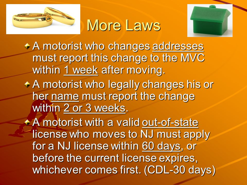 More Laws A motorist who changes addresses must report this change to the MVC within 1 week after moving.
