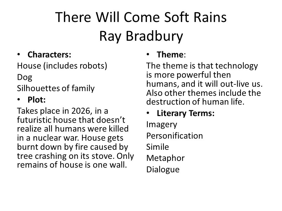 the difference of humans and machines in there will come soft rains by ray bradbury The irony of the story there will come soft rains is strong the poem within the story describes how happy nature will be when man has destroyed in this penultimate story, bradbury shows his final example of the folly of thoughtless technological development it is no wonder that some in the.