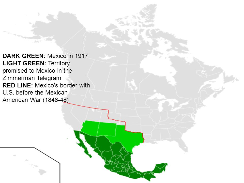 DARK GREEN: Mexico in 1917 LIGHT GREEN: Territory promised to Mexico in the Zimmerman Telegram.