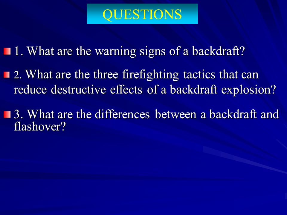 QUESTIONS 1. What are the warning signs of a backdraft