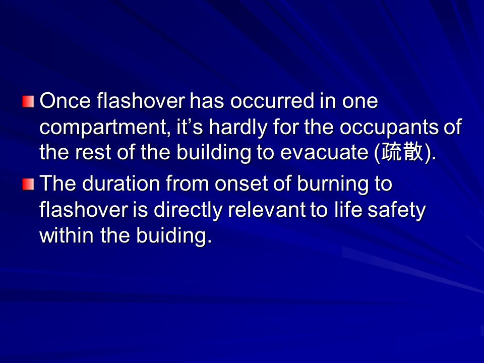 Once flashover has occurred in one compartment, it's hardly for the occupants of the rest of the building to evacuate (疏散).